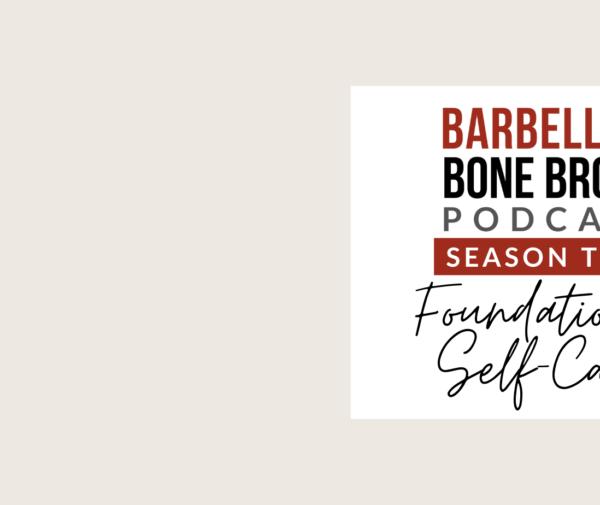 Barbells and Bone Broth Podcast - Season 2 - Foundational Self-Care