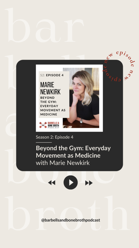 Beyond the Gym: Every Day Movement as Medicine with Marie Newkirk - Season 2 Episode 4 on Barbells and Bone Broth Podcast